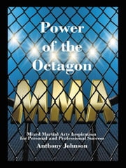 Power of the Octagon - Mixed Martial Arts Inspiration for Personal and Professional Success ebook by Anthony Johnson
