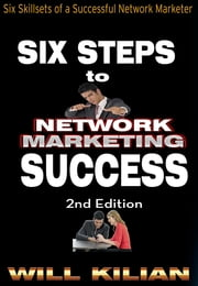 Six Steps to Network Marketing Success ebook by Will Kilian