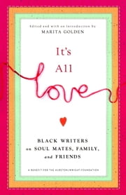 It's All Love - Black Writers on Soul Mates, Family and Friends ebook by Marita Golden