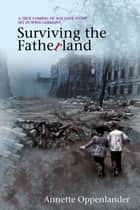 Surviving the Fatherland - A True Coming-of-age Love Story Set in WWII Germany ebook by Annette Oppenlander