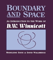 Boundary And Space - An Introduction To The Work of D.W. Winnincott ebook by Madeleine Davis,David Wallbridge