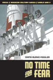 No Time for Fear: Voices of American Military Nurses in World War II ebook by Diane  Burke Fessler