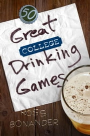 50 Great College Drinking Games ebook by Ross Bonander