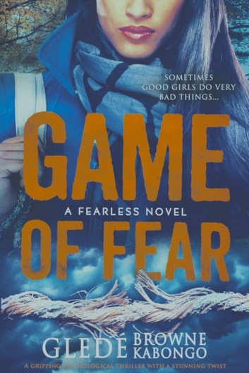 Game of Fear: A gripping psychological thriller with a stunning twist ebook by Gledé Browne Kabongo