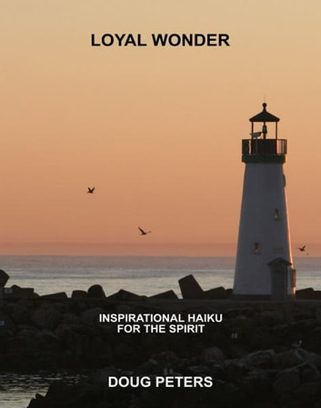 Loyal Wonder - Inspirational Haiku For The Spirit ebook by Doug Peters