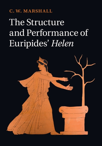 The Structure and Performance of Euripides' Helen ebook by C. W. Marshall