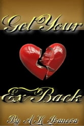 Get Your Ex Back ebook by A.K. Ivanova