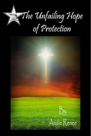 The Unfailing Hope of Protection ebook by Andie Renee