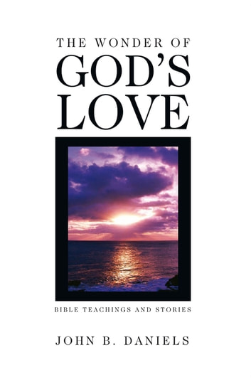 The Wonder of God's Love ebook by John B. Daniels