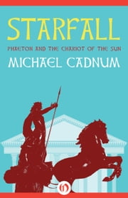 Starfall - Phaeton and the Chariot of the Sun ebook by Michael Cadnum