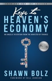 Keys to Heaven's Economy - An Angelic Visitation from the Minister of Finance ebook by Shawn Bolz