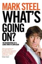 What's Going On? - The Meanderings of a Comic Mind in Confusion ebook by Mark Steel