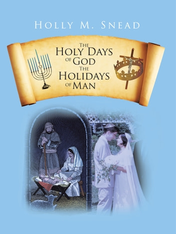 The Holy Days of God, The Holidays of Man ebook by Holly M. Snead