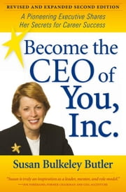 Become the CEO of You, Inc.: A Pioneering Executive Shares Her Secrets for Career Success ebook by Butler, Susan Bulkeley