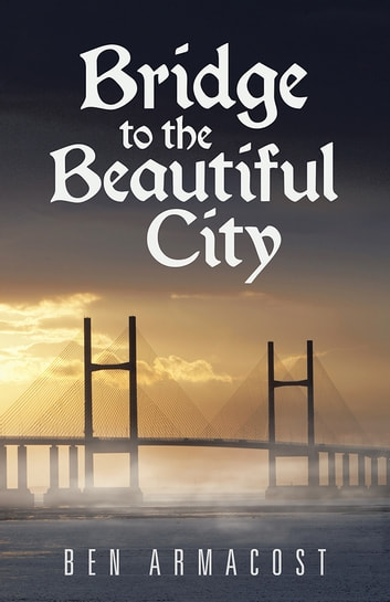 Bridge to the Beautiful City ebook by Ben Armacost