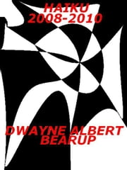 Haiku 2008-2010 ebook by Dwayne Bearup