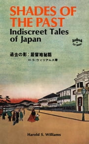 Shades of the Past - Indiscreet Tales of Japan ebook by Harold S. Williams