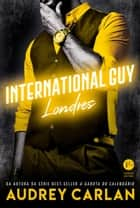 International Guy: Londres - vol. 7 ebook by Audrey Carlan
