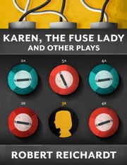 Karen, the Fuse Lady and Other Plays ebook by Robert Reichardt
