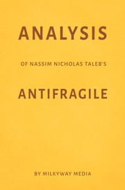 Analysis of Nassim Nicholas Taleb's Antifragile by Milkyway Media ebook by Milkyway Media