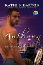 Anthony - Bently Legacy ebook by Kathi S. Barton