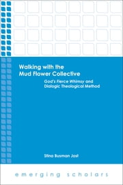 Walking with the Mud Flower Collective - God's Fierce Whimsy and Dialogic Theological Method ebook by Stina Busman Jost