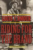 Riding for the Brand ebook by Louis L'Amour