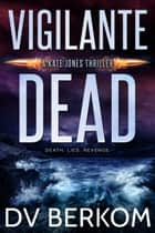 Vigilante Dead ebook by D.V. Berkom