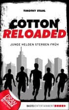 Cotton Reloaded - 47 - Junge Helden sterben früh ebook by Timothy Stahl