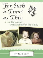 """For Such a Time as This"" - a real life journey with disability in the family ebook by Freda M. Lucy"