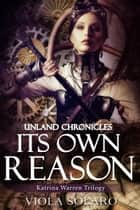 Its Own Reason: Unland Chronicles ebook by Viola Solaro