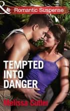 Tempted into Danger (Mills & Boon Romantic Suspense) (ICE: Black Ops Defenders, Book 1) 電子書 by Melissa Cutler