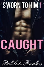 Sworn to Him, Part 1: Caught ebook by Delilah Fawkes