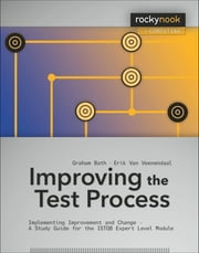 Improving the Test Process - Implementing Improvement and Change - A Study Guide for the ISTQB Expert Level Module ebook by Graham Bath,Erik Van Veenendaal