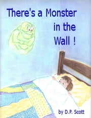 There's a Monster in the Wall! ebook by DP Scott