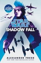 Star Wars: Shadow Fall ebook by Alexander Freed
