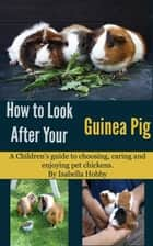 How to look after your Guinea Pig ebook by Isabella Hobby