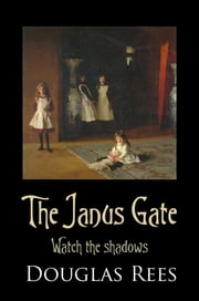 The Janus Gate: An Encounter with John Singer Sargent ebook by Douglas Rees