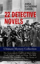 22 DETECTIVE NOVELS - Ultimate Mystery Collection: The Leavenworth Case, Lost Man's Lane, Dark Hollow, Hand and Ring, The Mill Mystery, The Forsaken Inn, The House of the Whispering Pines… - Thriller Classics: The Circular Study, The Mystery of the Hasty Arrow, The Chief Legatee', One of My Sons, The Millionaire Baby, Cynthia Wakeham's Money, A Strange Disappearance… eBook by Anna Katharine Green