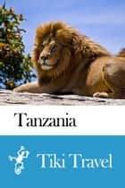 Tanzania Travel Guide - Tiki Travel ebook by Tiki Travel