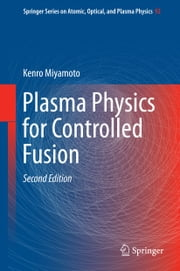 Plasma Physics for Controlled Fusion ebook by Kenro Miyamoto