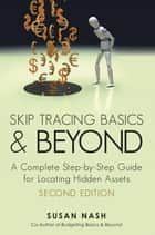 Skip Tracing Basics and Beyond - A Complete, Step-By-Step Guide for Locating Hidden Assets, Second Edition ebook by Susan Nash