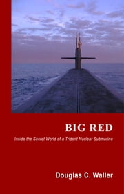 Big Red - Inside The Secret World of a Trident Nuclear Submarine ebook by Douglas C. Waller