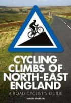 Cycling Climbs of North-East England ebook by Simon Warren