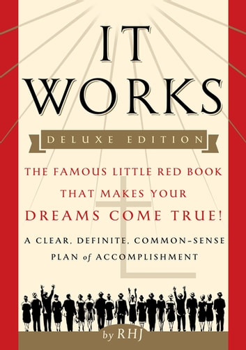 It Works DELUXE EDITION - The Famous Little Red Book That Makes Your Dreams Come True! ebook by RHJ