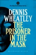 The Prisoner in the Mask ebook by Dennis Wheatley