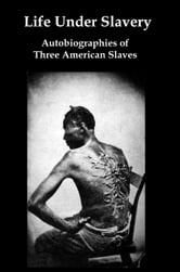 Life Under Slavery: Autobiographies of Three American Slaves ebook by Lenny Flank