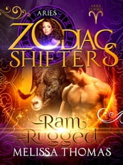 Ram Rugged - A Zodiac Shifters Book: Aries eBook by Melissa Thomas