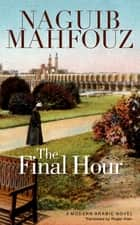 The Final Hour ebook by Naguib Mahfouz,Roger Allen