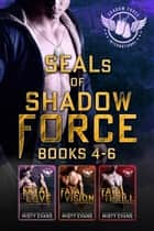 SEALs of Shadow Force Series Box Set 4 - 6 ebook by